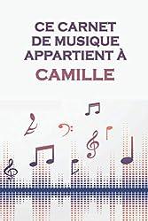 Ce carnet de musique appartient à Camille: Cahier de partitions: Papier manuscrit / 12 portées par page / idée cadeau (French Edition)