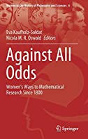 Against All Odds: Women's Ways to Mathematical Research Since 1800 (Women in the History of Philosophy and Sciences (6))