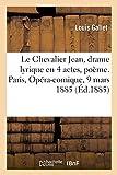 Le Chevalier Jean, drame lyrique en 4 actes, poème. Paris, Opéra-comique, 9 mars 1885 (Littérature)