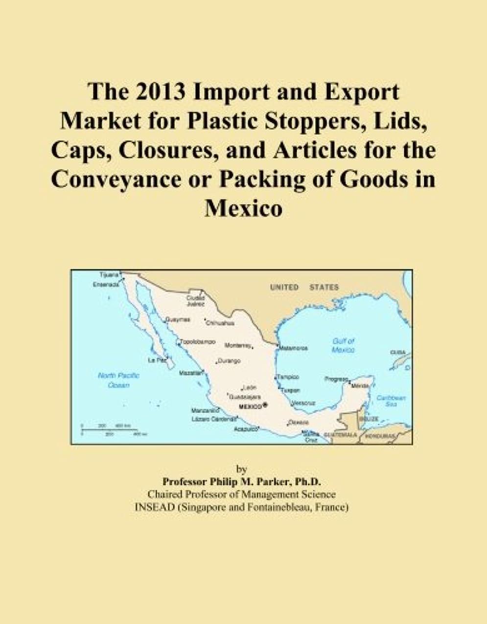 ブルーベル修正良いThe 2013 Import and Export Market for Plastic Stoppers, Lids, Caps, Closures, and Articles for the Conveyance or Packing of Goods in Mexico