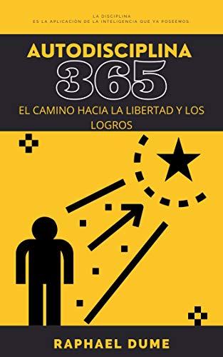 AUTODISCIPLINA 365: EL CAMINO HACIA LA LIBERTAD Y LOS LOGROS