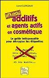 Additifs et agents actifs en cosmétique - Danger - Le guide indispensable pour décrypter les étiquettes
