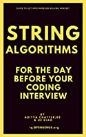 String Algorithms for the day before your Coding Interview (Day before coding Interview Book 4) Front Cover
