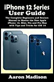 iPhone 12 Series User Guide: The Complete Beginners and Seniors Manual to Master the New Apple iPhone 12, Mini, Pro and Pro Max with Tips and Tricks for iOS 14