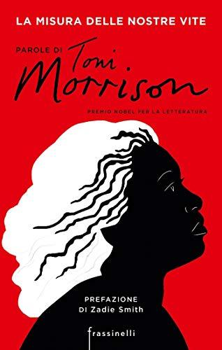 La misura delle nostre vite: Parole di Toni Morrison