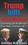 Trump hilft Scientology: Beendet den Krieg des Deep States gegen uns (Scientology den Krallen des Deep States entrissen, Band 2) - Andreas M. B. Groß