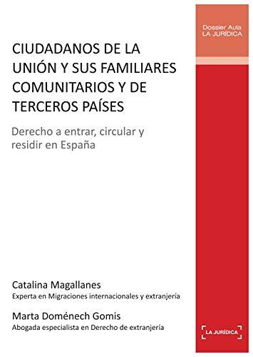 Ciudadanos de la Unión y sus familiares comunitarios y de terceros países: Derecho a entrar, circular y residir en España (Aula Jurídica nº 4)