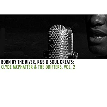 Born By The River, R&B & Soul Greats: Clyde McPhatter & The Drifters, Vol. 2