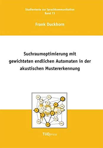 Suchraumoptimierung mit gewichteten endlichen Automaten in der akustischen Mustererkennung (Studientexte zur Sprachkommunikation)