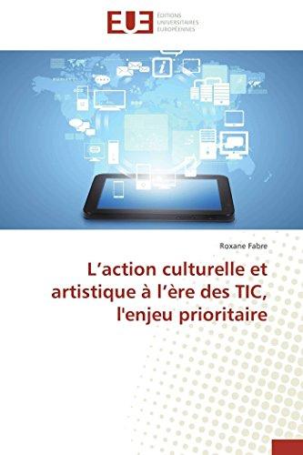 L Action Culturelle Et Artistique A L Ere Des Tic, L'Enjeu Prioritaire