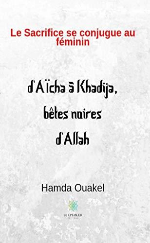 Le Sacrifice Se Conjugue Au Feminin D Aicha A Khadija Betes Noires D Allah Le Lys Bleu French Edition Kindle Edition By Ouakel Hamda Ouakel Hamda Literature Fiction Kindle Ebooks Amazon Com