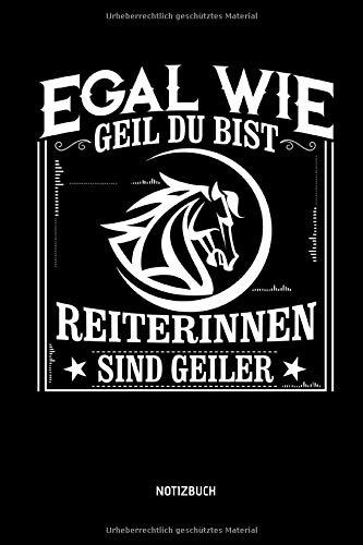 Egal wie geil du bist - Reiterinnen sind geiler - Notizbuch: Lustiges Liniertes Pferde Notizbuch. Tolle Reit Zubehör & Geschenk Idee für Reiterinnen & Reiter.