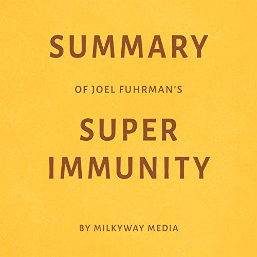 Summary of Joel Fuhrman's Super Immunity by Milkyway Media Titelbild