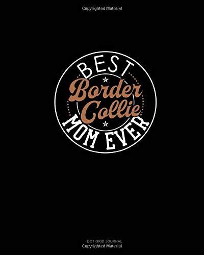 Best Border Collie Mom Ever: Dot Grid Journal