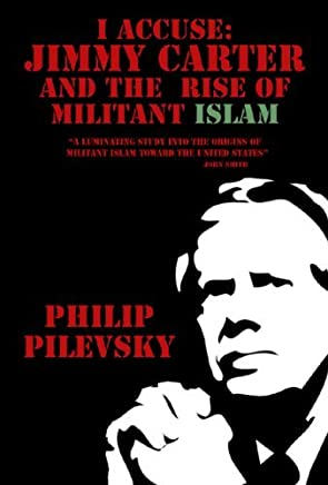 I Accuse: Jimmy Carter and the Rise of Militant Islam by Philip Pilevsky (2007-03-14)