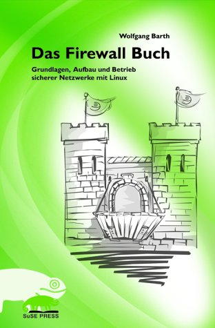 Das Firewall Buch. Grundlagen, Aufbau und Betrieb sicherer Netzwerke mit Linux
