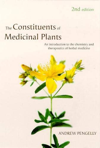 The Constituents of Medicinal Plants: An Introduction to the Chemistry and Therapeutics of Herbal Medicine