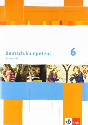 deutsch.kompetent 6: Arbeitsheft mit Lösungen Klasse 6 (deutsch.kompetent. Allgemeine Ausgabe ab 2012)