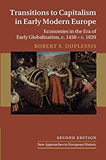 Transitions to Capitalism in Early Modern Europe: Economies in the Era of Early Globalization, c. 1450 – c. 1820 (New Appr...