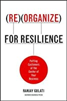 Reorganize for Resilience: Putting Customers at the Center of Your Business
