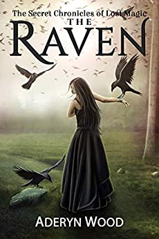 The Raven (The Secret Chronicles of Lost Magic Book 1) by [Aderyn Wood]
