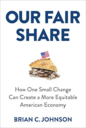 Our Fair Share: How One Small Change Can Create a More Equitable American Economy...