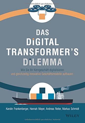 Das Digital Transformer's Dilemma: Wie Sie Ihr Kerngeschäft digitalisieren und gleichzeitig innovative Geschäftsmodelle aufbauen