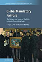 Global Mandatory Fair Use: The Nature and Scope of the Right to Quote Copyright Works (Cambridge Intellectual Property and Information Law, Series Number 56)