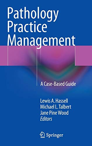 Compare Textbook Prices for Pathology Practice Management: A Case-Based Guide 1st ed. 2016 Edition ISBN 9783319229539 by Hassell, Lewis A.,Talbert, Michael L.,Wood, Jane Pine