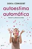 Autoestima automática: Cree en ti y alcanza tus metas (Autoayuda y superación)