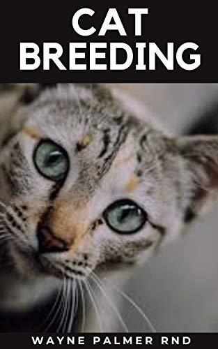 CAT BREEDING : Guide To Create Awareness On Cat's Breeds, Care And Whelping To Make You Grow Your Cats Successfully (English Edition)