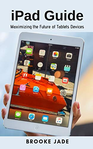 iPad Guide: Maximizing the Future of Tablets Devices (English Edition)