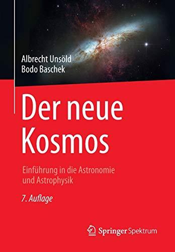 Der neue Kosmos: Einführung in die Astronomie und Astrophysik