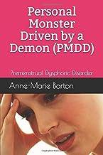 Personal Monster Driven by a Demon (PMDD): Premenstrual Dysphoric Disorder (PMDD My Monster)