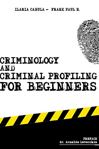 Compare Textbook Prices for Criminology and Criminal Profiling for beginners: crime scene forensics, serial killers and sects Criminology, Criminal Profiling, Serial Killers  ISBN 9781654727239 by E., Frank Paul,Cabula, Ilaria