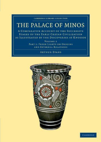 The Palace of Minos: A Comparative Account of the Successive Stages of the Early Cretan Civilization as Illustrated by the Discoveries at Knossos (Cambridge Library Collection - Archaeology) (Part 1)