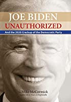 Joe Biden Unauthorized: And the 2020 Crackup of the Democratic Party