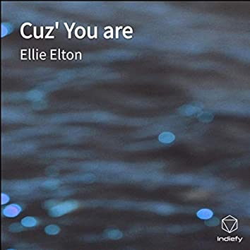 Cuz' You are