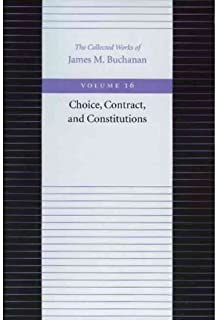 By Buchanan, James The Choice, Contract, and Constitutions (Collected Works of James M. Buchanan): 16 Paperback - January ...