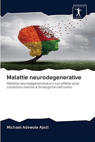 Malattie neurodegenerative: Malattie neurodegenerative e il suo effetto sulle condizioni mentali e fisiologiche nell'uomo