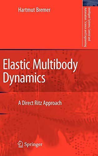Elastic Multibody Dynamics: A Direct Ritz Approach (Intelligent Systems, Control and Automation: Science and Engineering (35), Band 35)