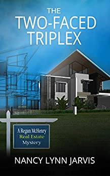 The Two-Faced Triplex: A Regan McHenry Real Estate Mystery (Regan McHenry Real Estate Mysteries Book 7) by [Nancy Lynn Jarvis]