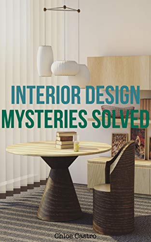 Interior Design Mysteries Solved How It S Done What It Takes And The Knowledge Behind Great Interior Design Kindle Edition By Castro Chloe Arts Photography Kindle Ebooks Amazon Com