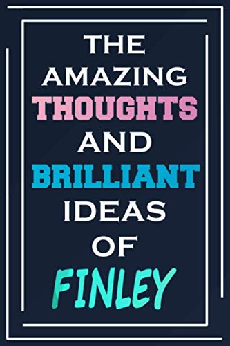 The Amazing Thoughts And Brilliant Ideas Of Finley: Blank Lined Notebook   Personalized Name Gifts