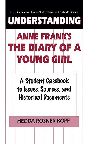 Understanding Anne Frank's The Diary of a Young Girl: A Student Casebook to Issues, Sources, and Historical Documents