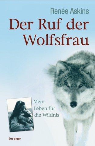 Der Ruf der Wolfsfrau: Mein Leben für die Wildnis