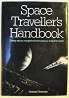 Space Traveller's Handbook: Every Man's Comprehensive Manual to Space Flight