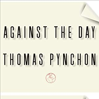 Against the Day     A Novel              By:                                                                                                                                 Thomas Pynchon                               Narrated by:                                                                                                                                 Dick Hill                      Length: 53 hrs and 32 mins     330 ratings     Overall 3.6
