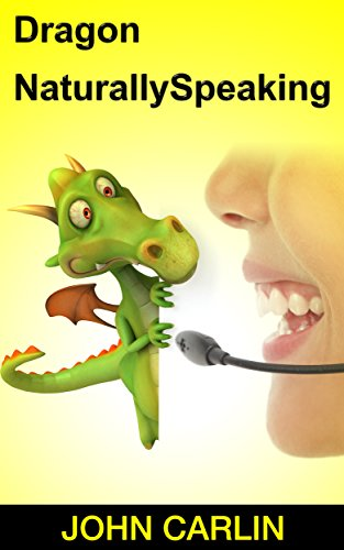Dragon NaturallySpeaking: Dragon NaturallySpeaking Essentials, Dragon NaturallySpeaking Basics, Dragon NaturallySpeaking for Beginners, Dragon NaturallySpeaking ... Need to Know, Dragon Maste (English Edition)