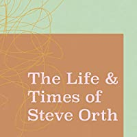 The Life & Times of Steve Orth
